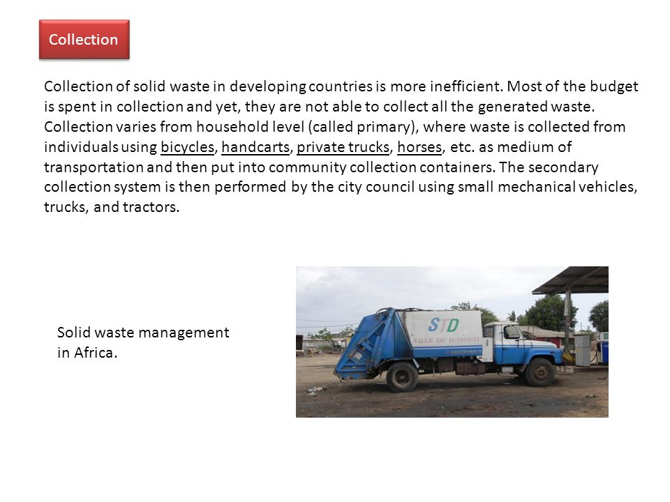 Collection Collection of solid waste in developing countries is more inefficient.