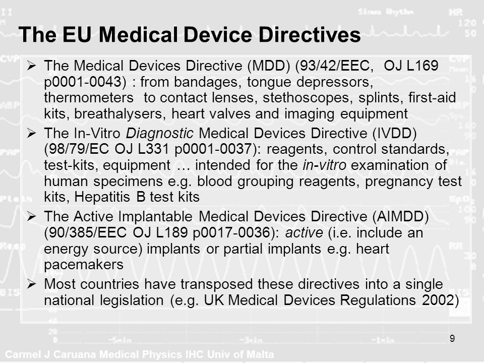Carmel J Caruana Medical Physics IHC Univ of Malta 9 The EU Medical Device Directives The Medical Devices Directive (MDD) (93/42/EEC, OJ L169 p0001-00