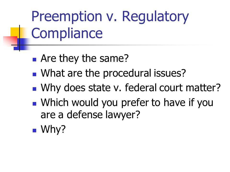 Preemption v.Regulatory Compliance Are they the same.