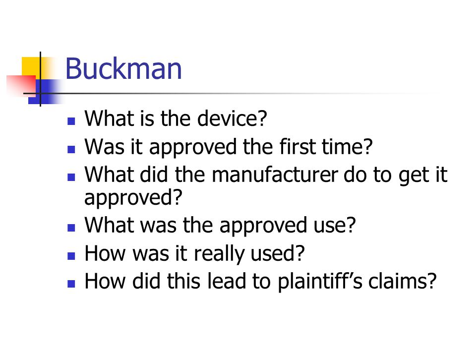 Buckman What is the device. Was it approved the first time.