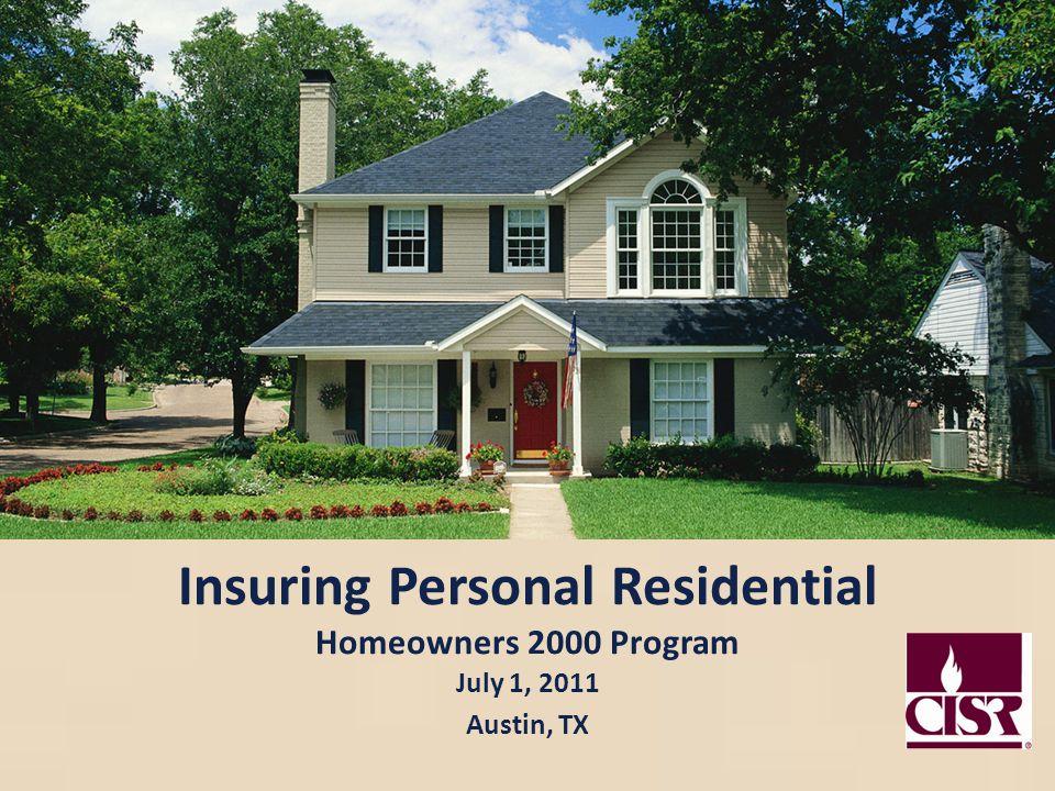 Insuring Personal Residential Homeowners 2000 Program July 1, 2011 Austin, TX