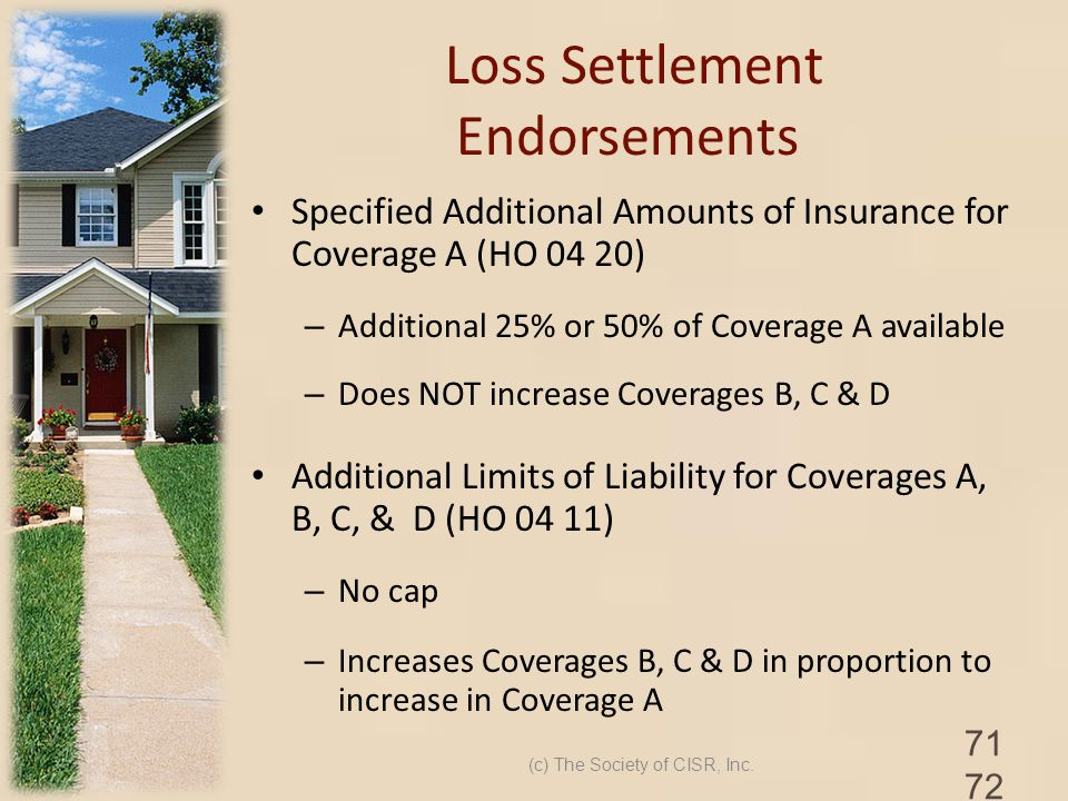 Loss Settlement Endorsements Specified Additional Amounts of Insurance for Coverage A (HO 04 20) – Additional 25% or 50% of Coverage A available – Doe