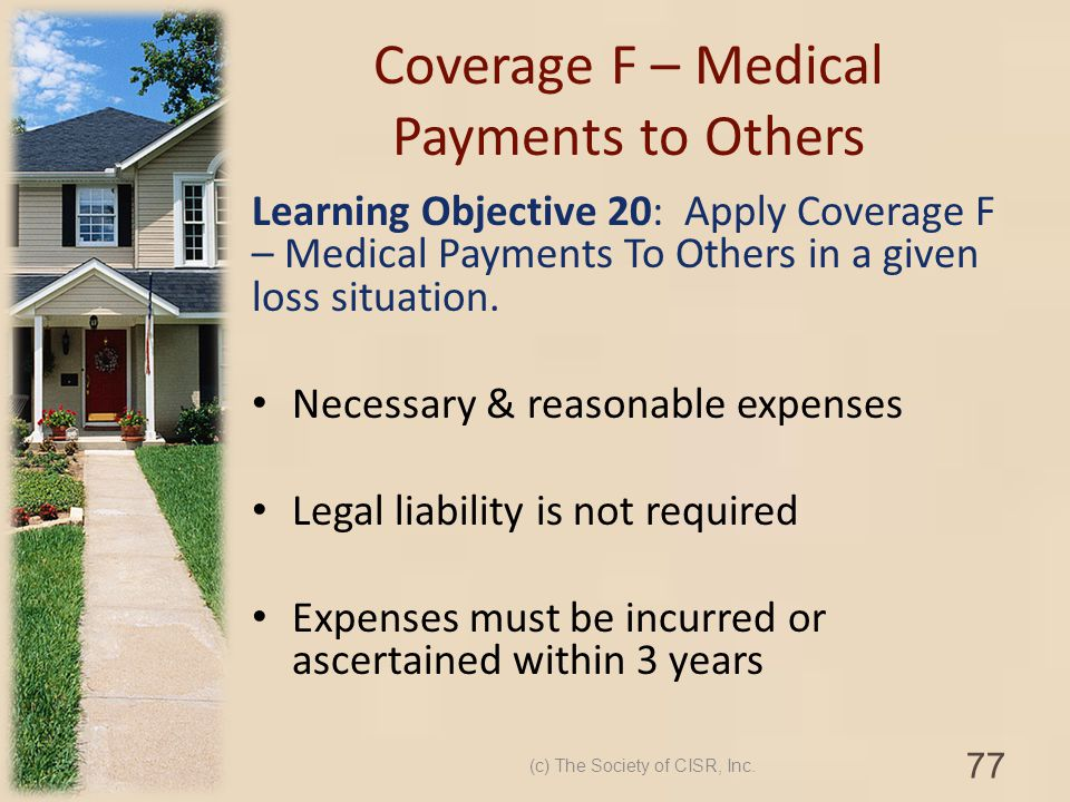 Coverage F – Medical Payments to Others Learning Objective 20: Apply Coverage F – Medical Payments To Others in a given loss situation. Necessary & re