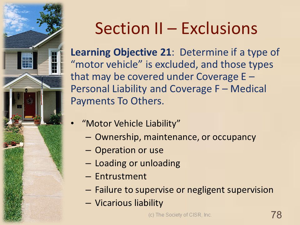 Section II – Exclusions Learning Objective 21: Determine if a type of motor vehicle is excluded, and those types that may be covered under Coverage E