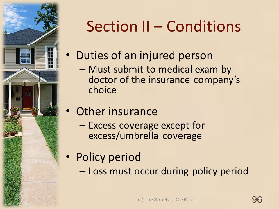 Section II – Conditions Duties of an injured person – Must submit to medical exam by doctor of the insurance companys choice Other insurance – Excess