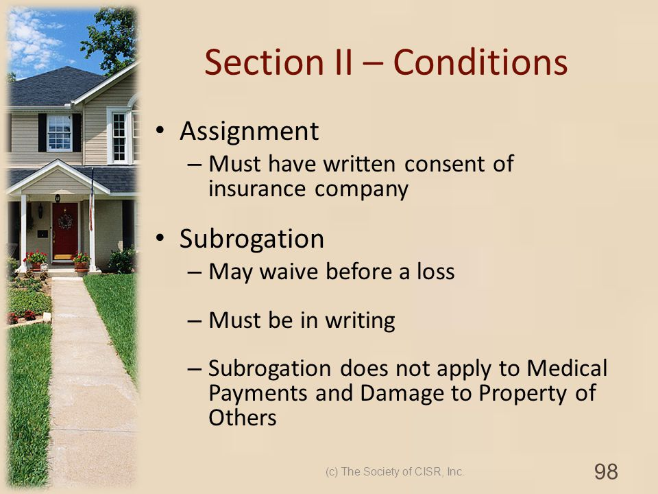 Section II – Conditions Assignment – Must have written consent of insurance company Subrogation – May waive before a loss – Must be in writing – Subro