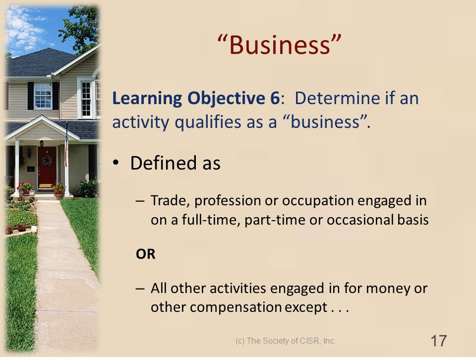 Business Learning Objective 6: Determine if an activity qualifies as a business. Defined as – Trade, profession or occupation engaged in on a full-tim