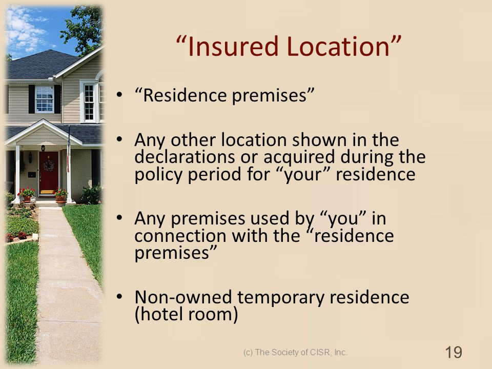 Insured Location Residence premises Any other location shown in the declarations or acquired during the policy period for your residence Any premises