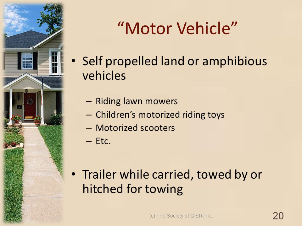 Motor Vehicle Self propelled land or amphibious vehicles – Riding lawn mowers – Childrens motorized riding toys – Motorized scooters – Etc. Trailer wh