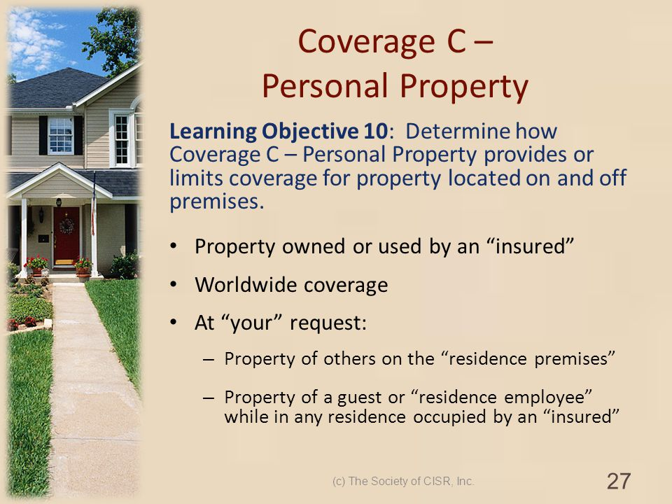 Coverage C – Personal Property Learning Objective 10: Determine how Coverage C – Personal Property provides or limits coverage for property located on