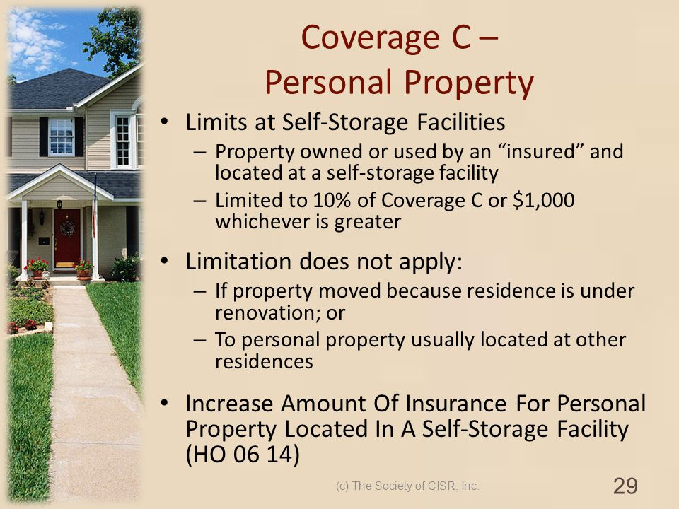 Coverage C – Personal Property Limits at Self-Storage Facilities – Property owned or used by an insured and located at a self-storage facility – Limit
