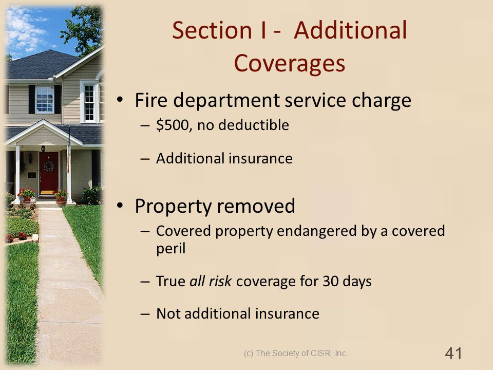 Section I - Additional Coverages Fire department service charge – $500, no deductible – Additional insurance Property removed – Covered property endan