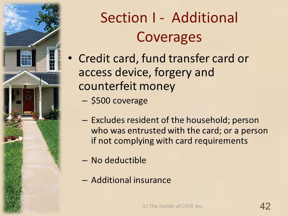 Section I - Additional Coverages Credit card, fund transfer card or access device, forgery and counterfeit money – $500 coverage – Excludes resident o