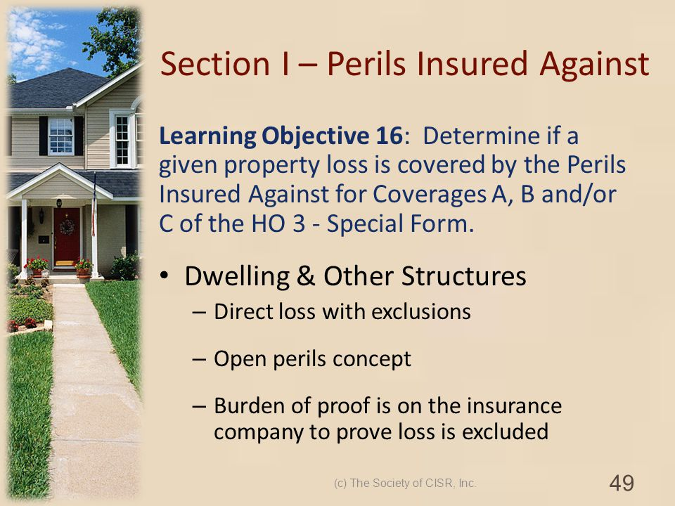 Section I – Perils Insured Against Learning Objective 16: Determine if a given property loss is covered by the Perils Insured Against for Coverages A,