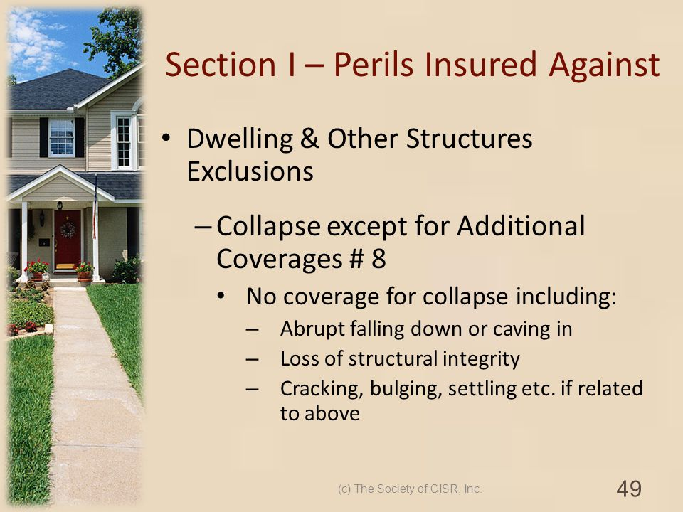 Section I – Perils Insured Against Dwelling & Other Structures Exclusions – Collapse except for Additional Coverages # 8 No coverage for collapse incl