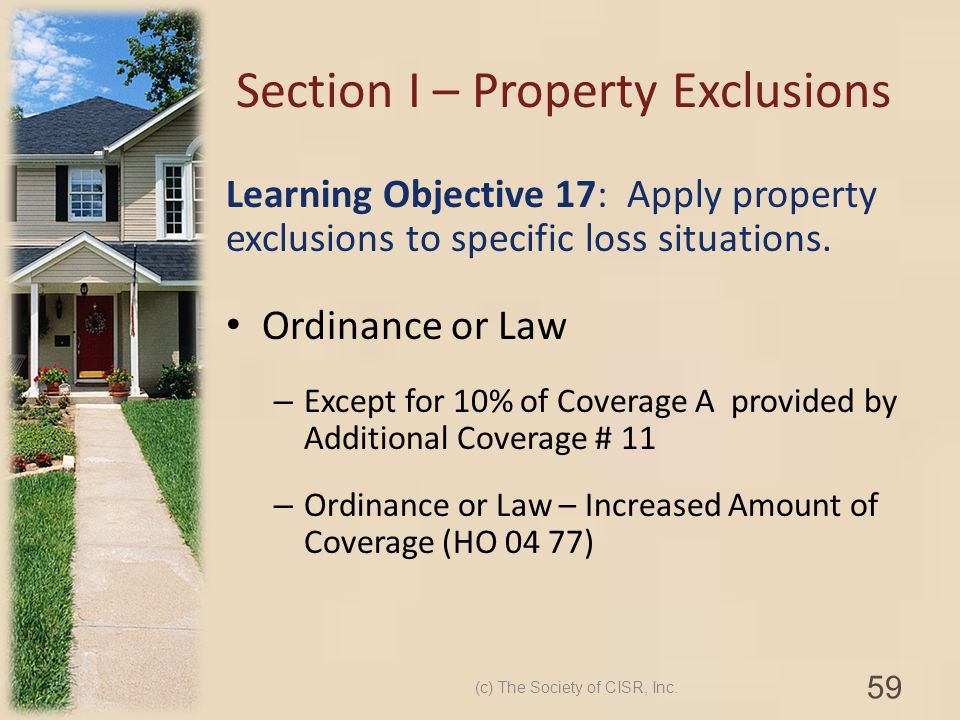 Section I – Property Exclusions Learning Objective 17: Apply property exclusions to specific loss situations. Ordinance or Law – Except for 10% of Cov
