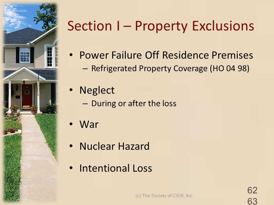 Section I – Property Exclusions Power Failure Off Residence Premises – Refrigerated Property Coverage (HO 04 98) Neglect – During or after the loss Wa