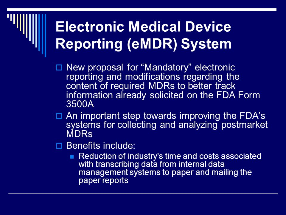 Electronic Medical Device Reporting (eMDR) System New proposal for Mandatory electronic reporting and modifications regarding the content of required