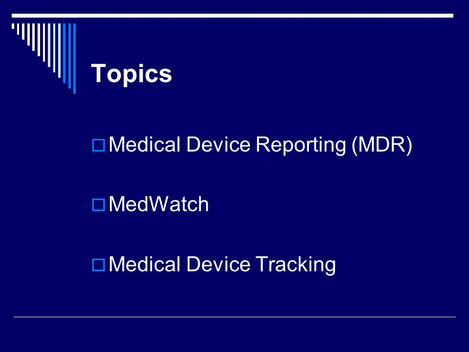 Topics Medical Device Reporting (MDR) MedWatch Medical Device Tracking
