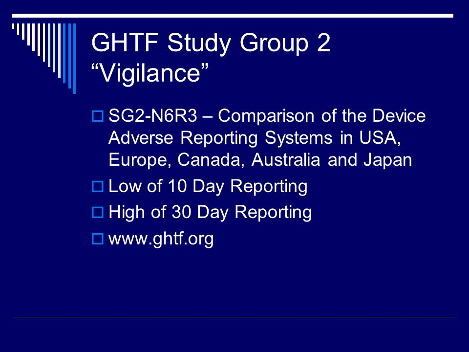 GHTF Study Group 2 Vigilance SG2-N6R3 – Comparison of the Device Adverse Reporting Systems in USA, Europe, Canada, Australia and Japan Low of 10 Day R