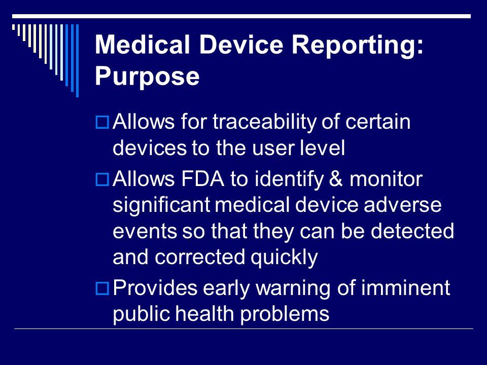 Medical Device Reporting: Websites Regulation: http://www.accessdata.fda.gov/scripts/cdrh/cfdocs/cfcfr/ CFRSearch.cfm?CFRPart=821 Guidances: http://www.accessdata.fda.gov/scripts/cdrh/cfdocs/cfTop ic/topicindex/guidance.cfm?topic=224