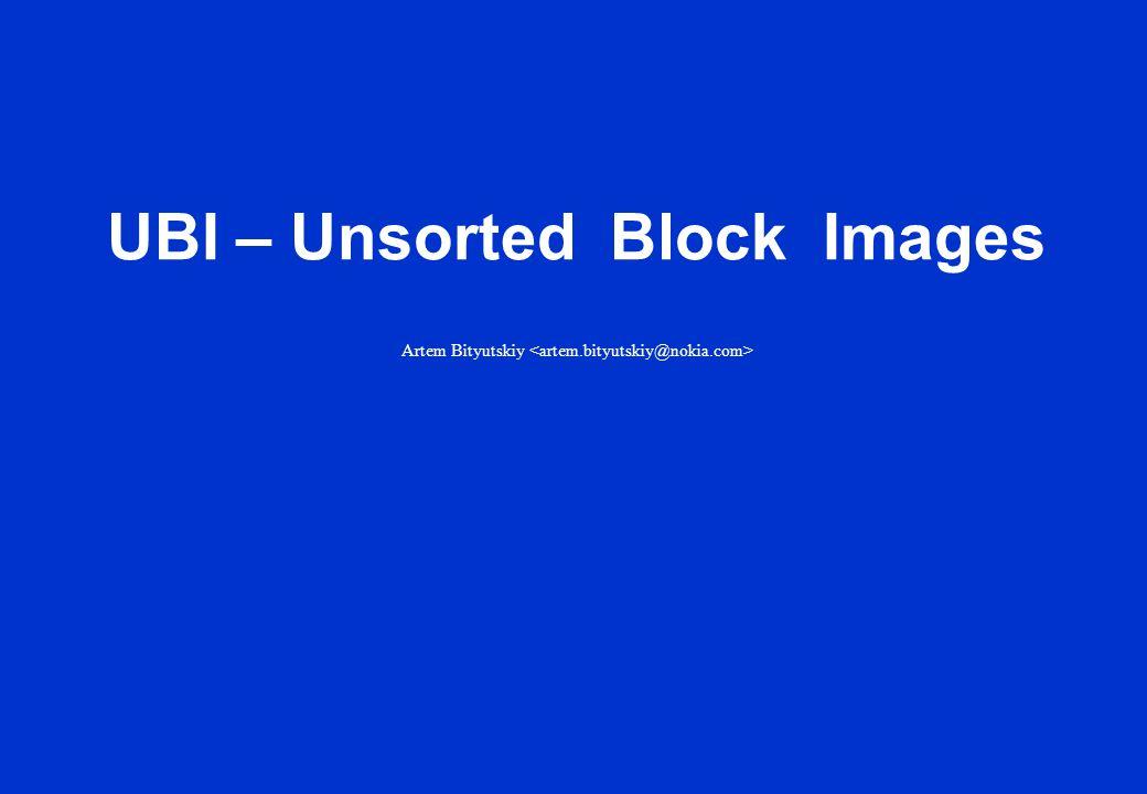 UBI – Unsorted Block Images Artem Bityutskiy