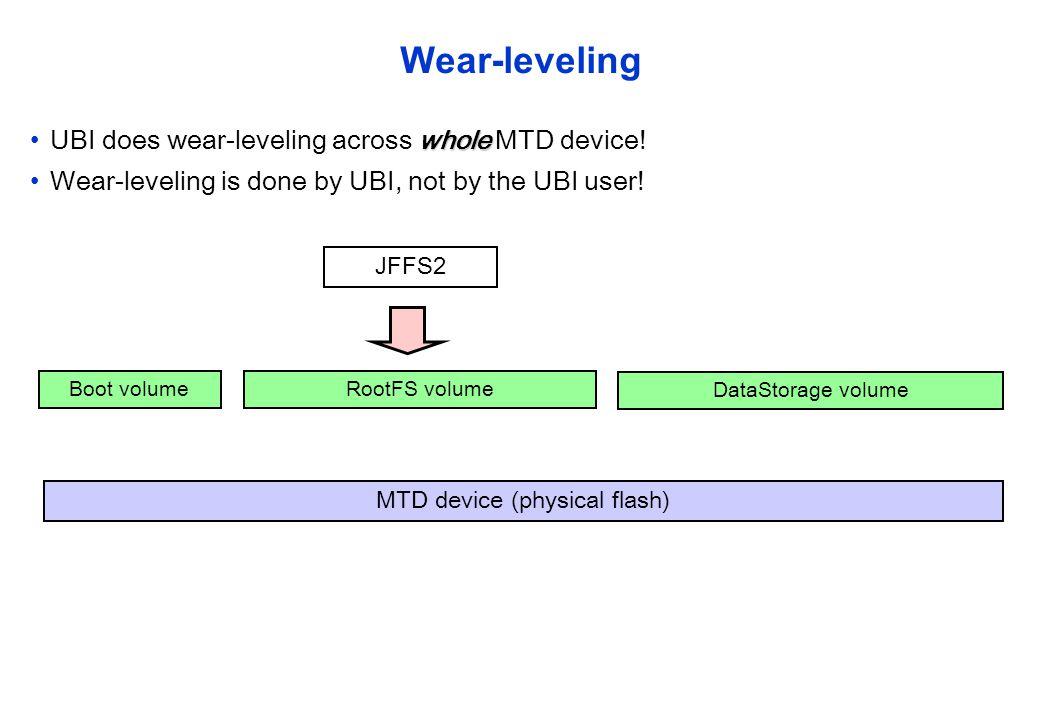 Wear-leveling wholeUBI does wear-leveling across whole MTD device! Wear-leveling is done by UBI, not by the UBI user! Boot volumeRootFS volume DataSto