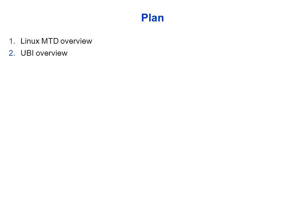 Plan 1.Linux MTD overview 2.UBI overview