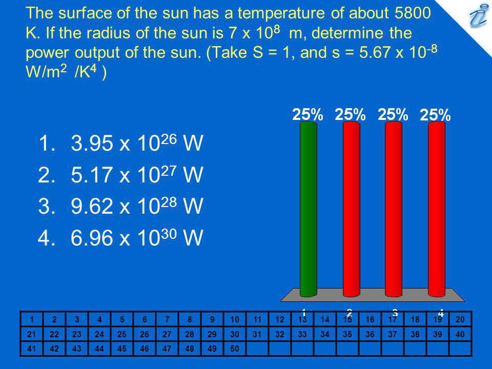 The surface of the sun has a temperature of about 5800 K. If the radius of the sun is 7 x 10 8 m, determine the power output of the sun. (Take S = 1,