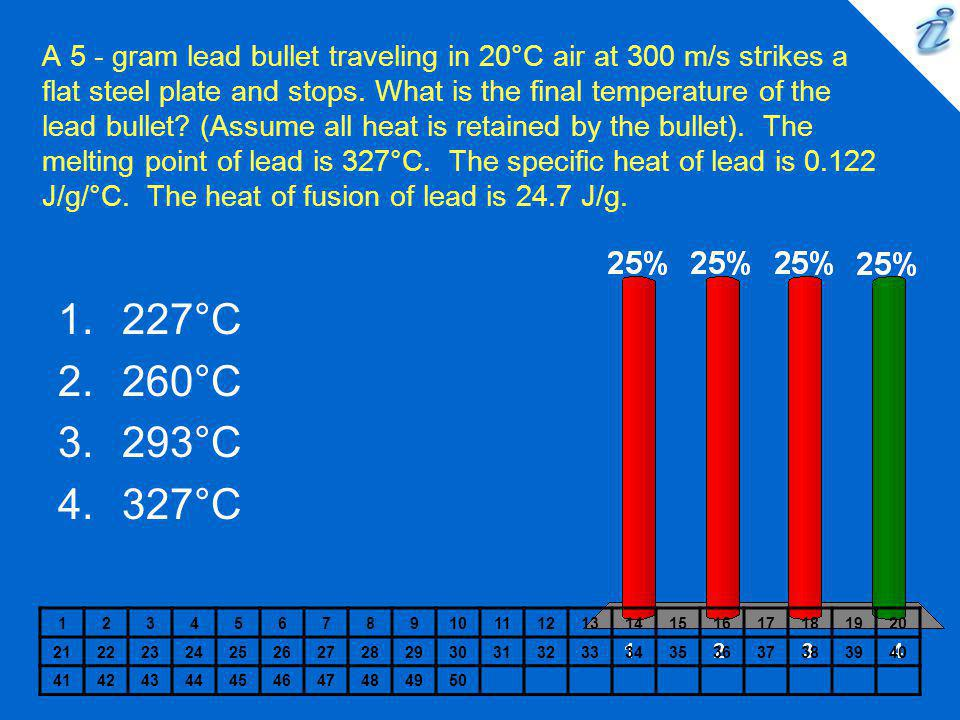 A 5 - gram lead bullet traveling in 20°C air at 300 m/s strikes a flat steel plate and stops. What is the final temperature of the lead bullet? (Assum