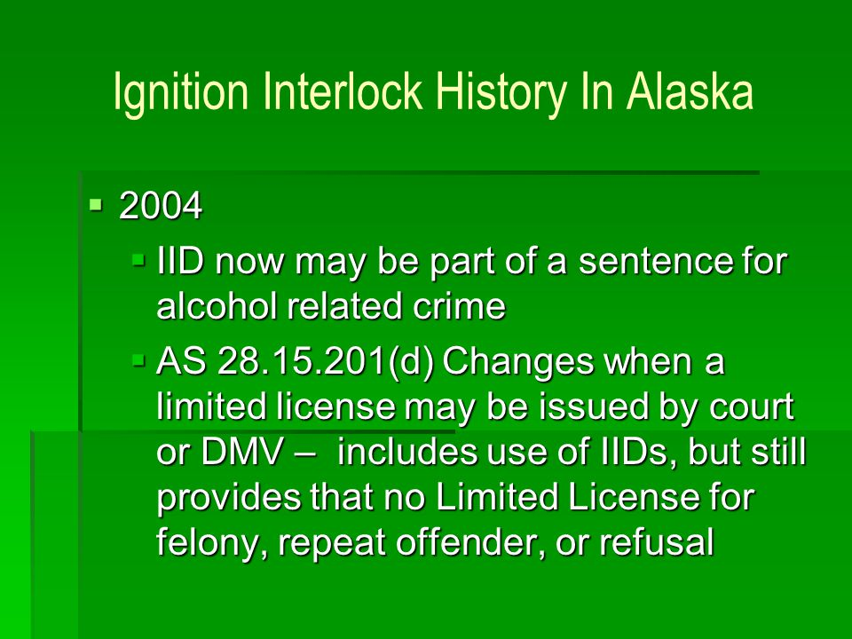 Ignition Interlock History In Alaska 2004 2004 IID now may be part of a sentence for alcohol related crime IID now may be part of a sentence for alcoh