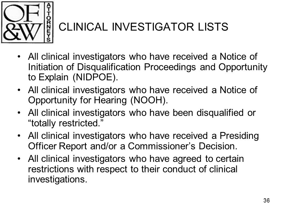 36 CLINICAL INVESTIGATOR LISTS All clinical investigators who have received a Notice of Initiation of Disqualification Proceedings and Opportunity to