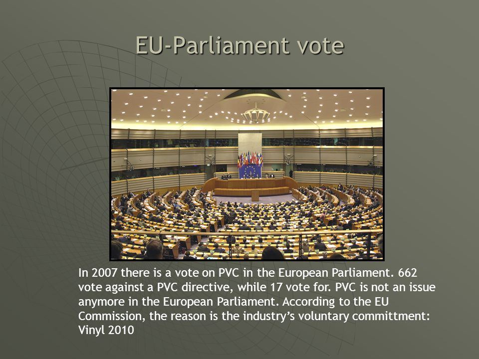 Conclusions PVC is widely used in medical applications PVC is widely used in medical applications European Parliament positive vote on PVC in 2007 European Parliament positive vote on PVC in 2007 Vinyl 2010 is making progress Vinyl 2010 is making progress DEHP under pressure in medical applications – label required DEHP under pressure in medical applications – label required Eco-labelling based on antiquated science Eco-labelling based on antiquated science Positive aspects of PVC in medical devices for the first time on display on medical museum Positive aspects of PVC in medical devices for the first time on display on medical museum