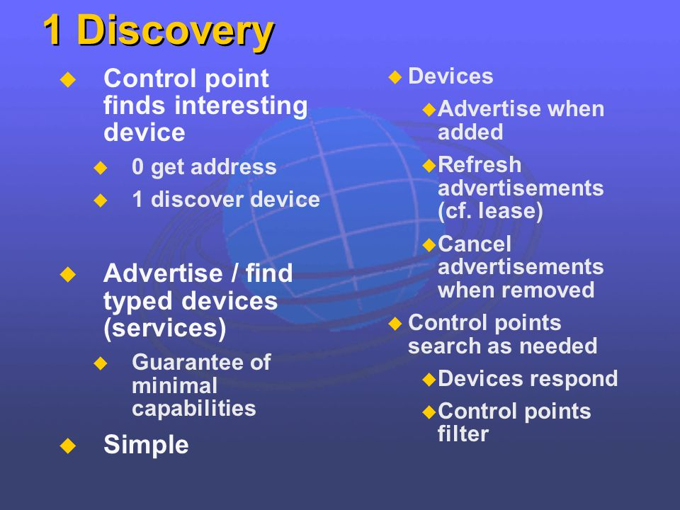 1 Discovery Control point finds interesting device 0 get address 1 discover device Advertise / find typed devices (services) Guarantee of minimal capa