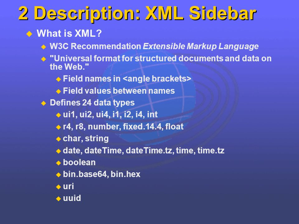 2 Description: XML Sidebar What is XML? W3C Recommendation Extensible Markup Language
