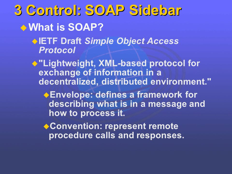 3 Control: SOAP Sidebar What is SOAP? IETF Draft Simple Object Access Protocol
