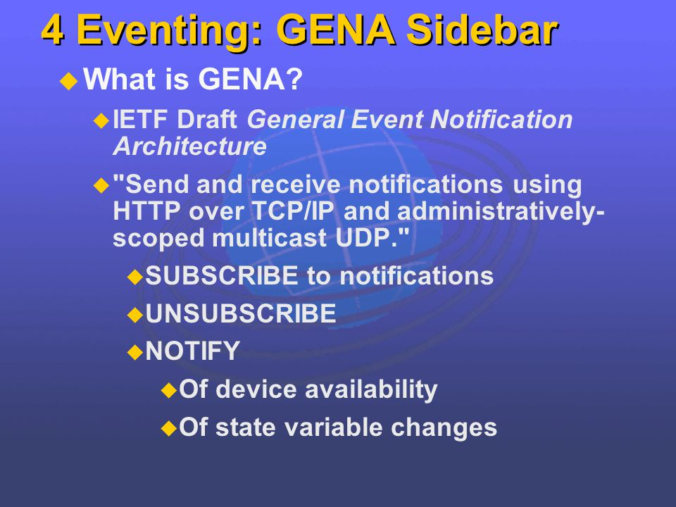 4 Eventing: GENA Sidebar What is GENA? IETF Draft General Event Notification Architecture