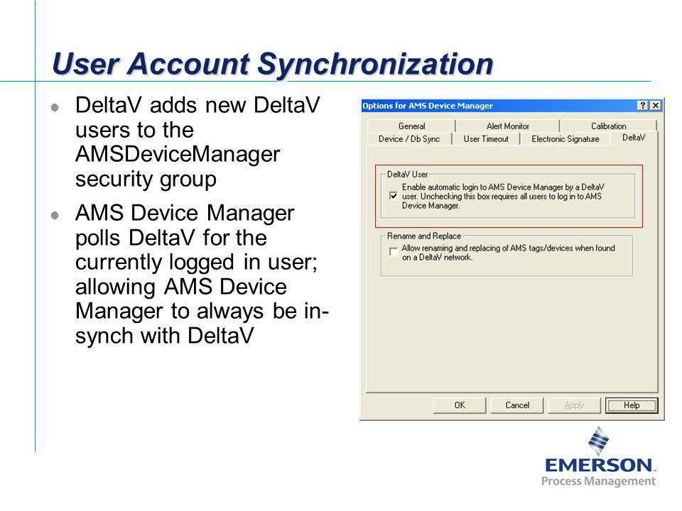 User Account Synchronization DeltaV adds new DeltaV users to the AMSDeviceManager security group AMS Device Manager polls DeltaV for the currently log