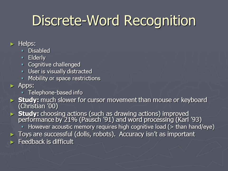 Discrete-Word Recognition Helps: Helps: Disabled Disabled Elderly Elderly Cognitive challenged Cognitive challenged User is visually distracted User i