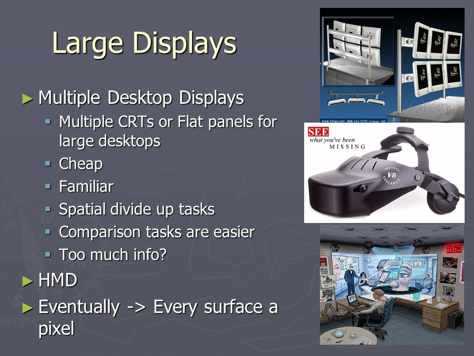 Large Displays Multiple Desktop Displays Multiple Desktop Displays Multiple CRTs or Flat panels for large desktops Multiple CRTs or Flat panels for la