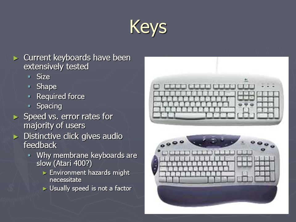 Keys Current keyboards have been extensively tested Current keyboards have been extensively tested Size Size Shape Shape Required force Required force