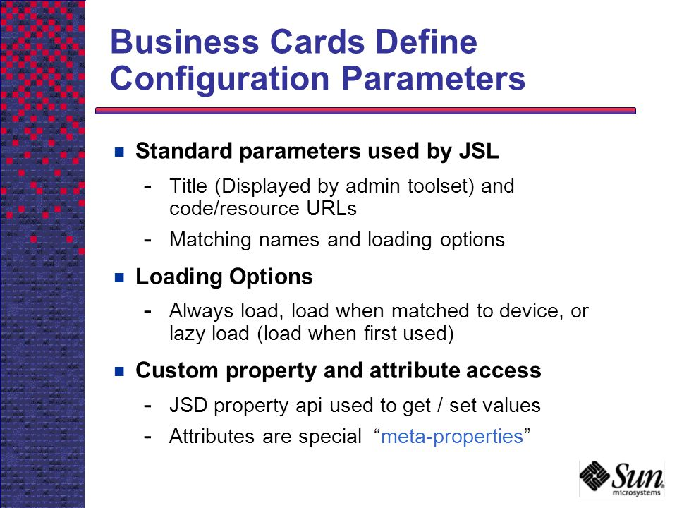 Business Cards Define Configuration Parameters Standard parameters used by JSL - Title (Displayed by admin toolset) and code/resource URLs - Matching