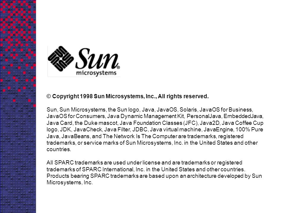 © Copyright 1998 Sun Microsystems, Inc., All rights reserved. Sun, Sun Microsystems, the Sun logo, Java, JavaOS, Solaris, JavaOS for Business, JavaOS