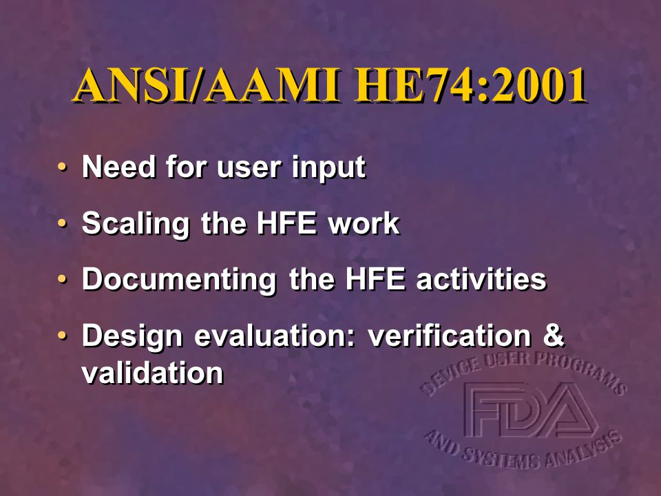 ANSI/AAMI HE74:2001 Need for user input Scaling the HFE work Documenting the HFE activities Design evaluation: verification & validation Need for user