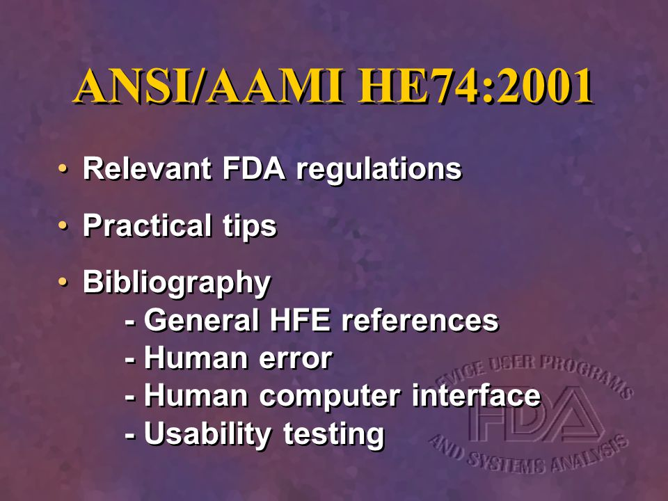 ANSI/AAMI HE74:2001 Relevant FDA regulations Practical tips Bibliography - General HFE references - Human error - Human computer interface - Usability