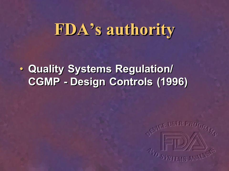 FDAs authority Quality Systems Regulation/ CGMP - Design Controls (1996)