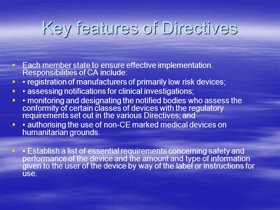 Key features of Directives Each member state to ensure effective implementation. Responsibilities of CA include: registration of manufacturers of prim