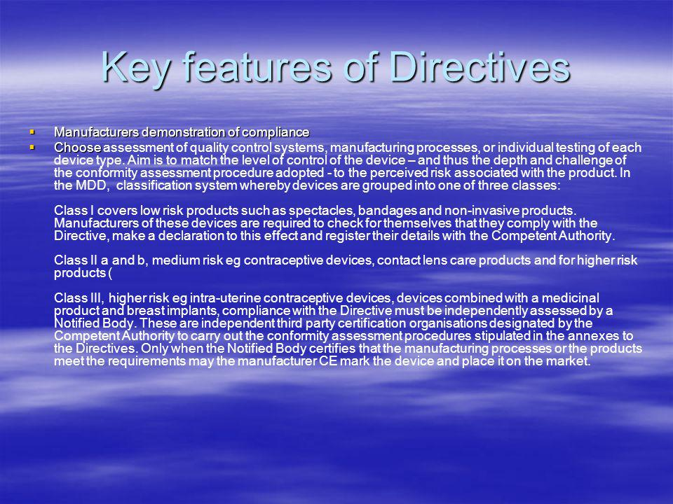 Key features of Directives Manufacturers demonstration of compliance Manufacturers demonstration of compliance Choose Choose assessment of quality control systems, manufacturing processes, or individual testing of each device type.