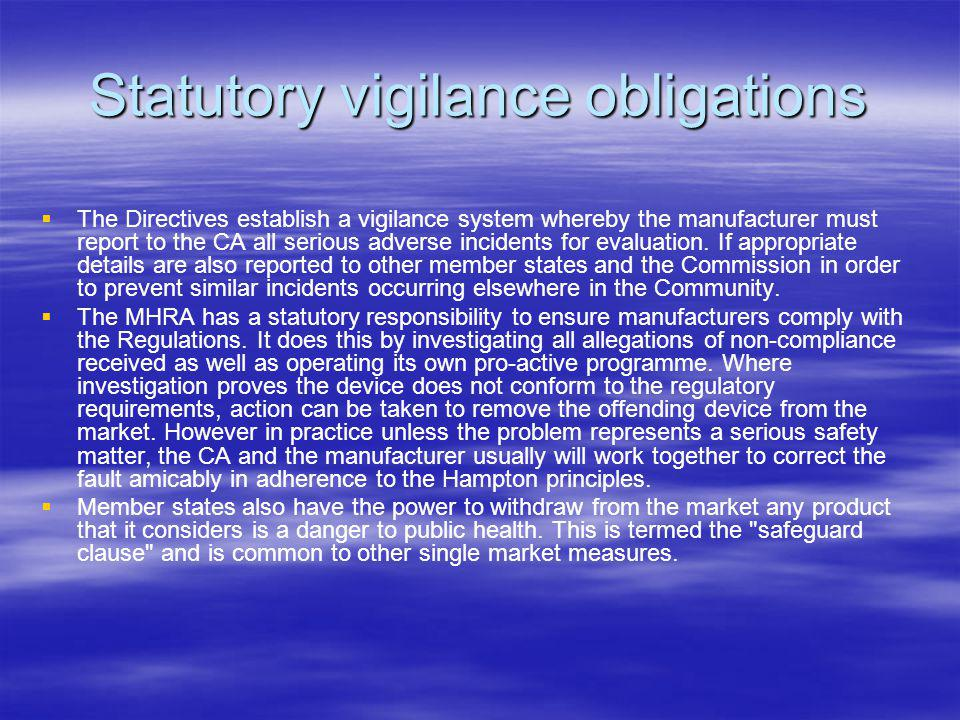 Statutory vigilance obligations The Directives establish a vigilance system whereby the manufacturer must report to the CA all serious adverse incidents for evaluation.