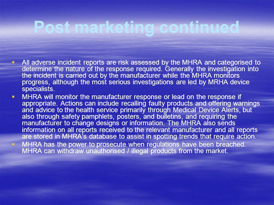 Post marketing continued The manufacturer must inform the relevant competent authority of the results of its investigation, and consult the competent authority on any necessary action.